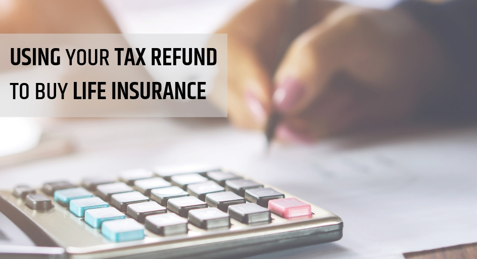 blog image of a woman using a calculator to do taxes; blog title: Using Your Tax Refund to Buy Life Insurance